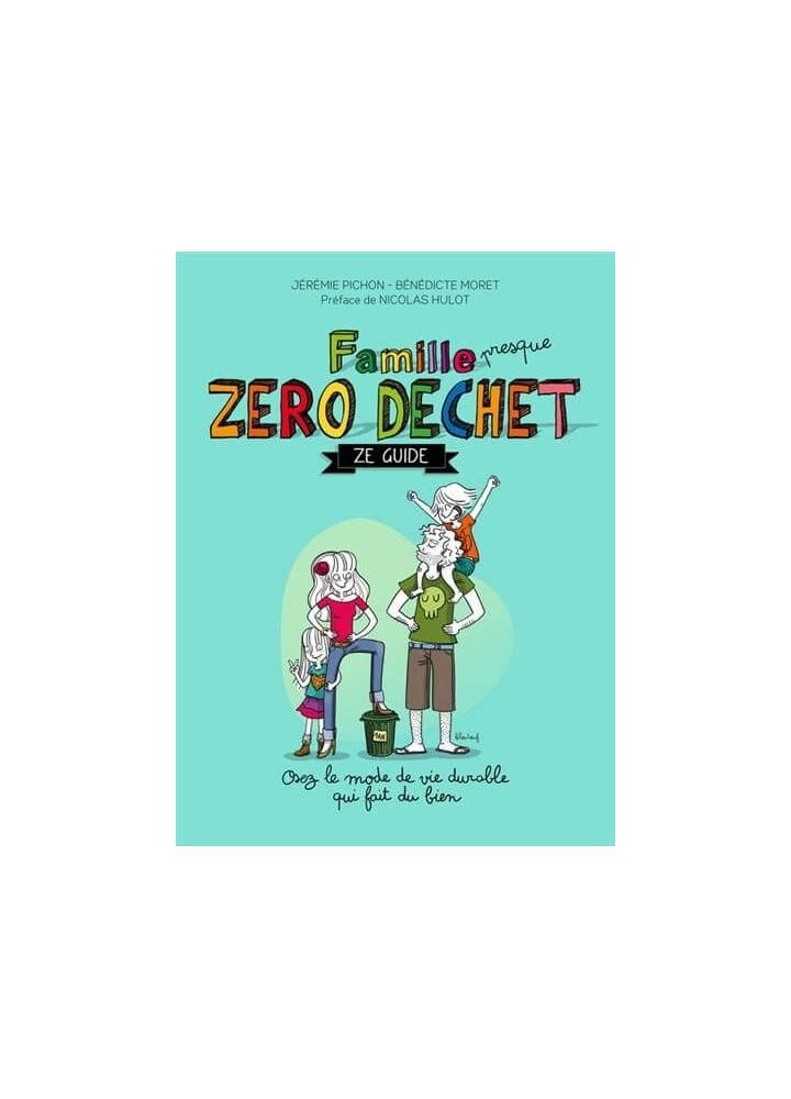 Famille presque Zéro Déchet - Ze Guide - De Jérémie Pichon et Bénédicte Moret